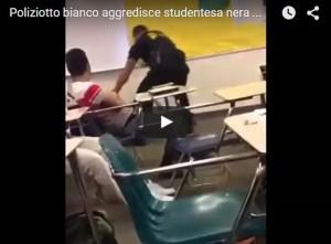 Poliziotto bianco aggredisce studentessa nera